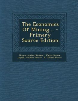 The Economics Of Mining... - Primary Source Edition