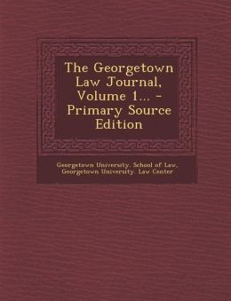 The Georgetown Law Journal, Volume 1... - Primary Source Edition