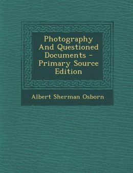 Photography And Questioned Documents - Primary Source Edition