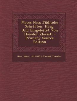 Moses Hess Judische Schriften. Hrsg. Und Eingeleitet Von Theodor Zlocisti - Primary Source Edition