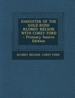 DAUGHTER OF THE GOLD RUSH KLONDY NELSON WITH COREY FORD - Primary Source Edition