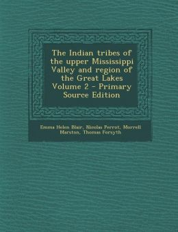 The Indian Tribes of the Upper Mississippi Valley and Region of the Great Lakes Volume 2 - Primary Source Edition