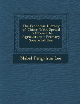 The Economic History of China: With Special Reference to Agriculture - Primary Source Edition