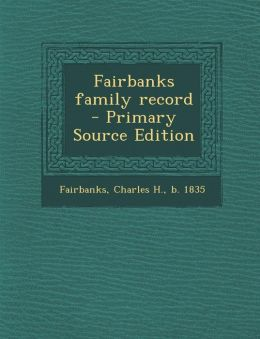Fairbanks family record - Primary Source Edition