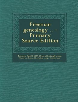 Freeman genealogy .. - Primary Source Edition