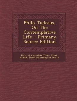 Philo Judeaus, On The Contemplative Life - Primary Source Edition