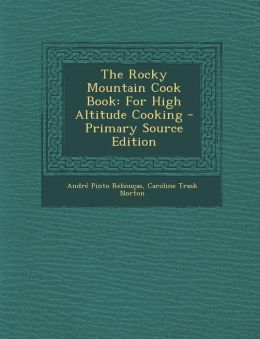 The Rocky Mountain Cook Book: For High Altitude Cooking - Primary Source Edition