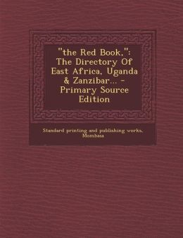 The Red Book,: The Directory of East Africa, Uganda & Zanzibar... - Primary Source Edition