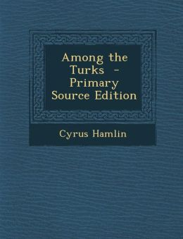 Among the Turks - Primary Source Edition