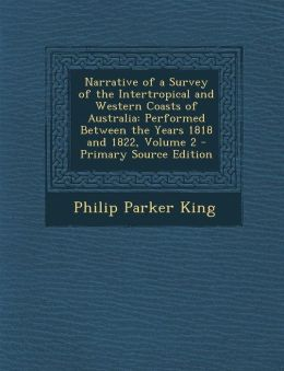 Narrative of a Survey of the Intertropical and Western Coasts of Australia: Performed Between the Years 1818 and 1822, Volume 2 - Primary Source Edition