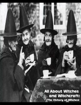 All About Witches and Witchcraft: (The History of Witches)