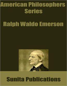 American Philosophers Series: Ralph Waldo Emerson