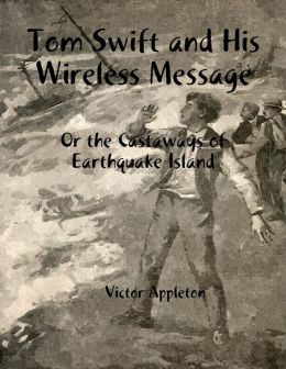 Tom Swift and His Wireless Message: Or the Castaways of Earthquake Island