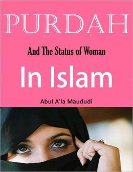 Purdah: And the Status of Woman in Islam