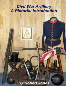 Civil War Artillery - A Pictorial Introduction