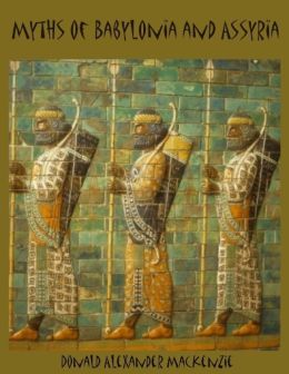 Myths of Babylonia and Assyria (Illustrated)