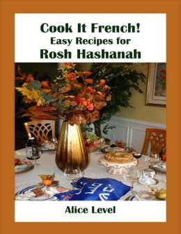 Cook It French!: Easy Recipes for Rosh Hashanah