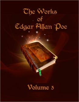 The Works of Edgar Allan Poe : Volume 5 (Illustrated)