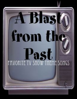 A Blast from the Past - Favorite TV Show Theme Songs