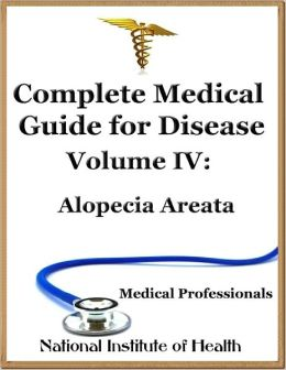 Complete Medical Guide for Disease Volume IV; Alopecia Areata