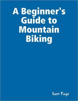 A Beginner's Guide to Mountain Biking
