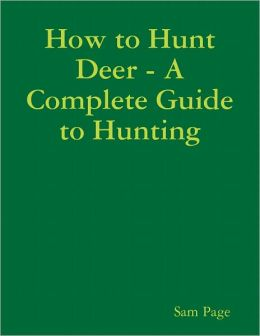 How to Hunt Deer - A Complete Guide to Hunting
