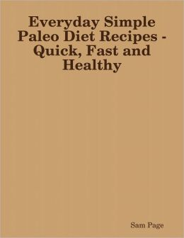 Everyday Simple Paleo Diet Recipes - Quick, Fast and Healthy