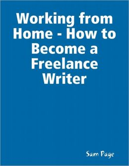 Working from Home - How to Become a Freelance Writer