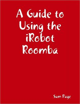 A Guide to Using the iRobot Roomba
