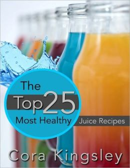 The Top 25 Most Healthy Juice Recipes