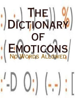 The Dictionary of Emoticons - No Words Allowed