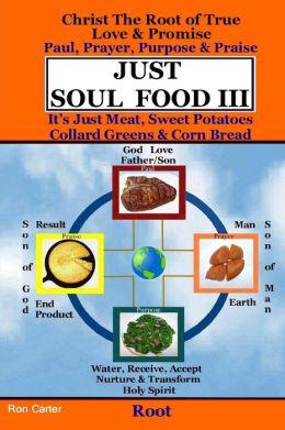 Just Soul Food III - Root Paul, Prayer, Purpose, Praise