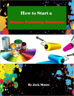 How to Start a House Painting Business
