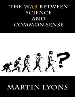 The War Between Science & Common Sense