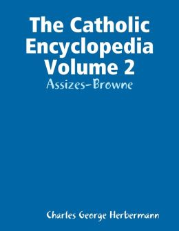 The Catholic Encyclopedia Volume 2: Assizes-Browne