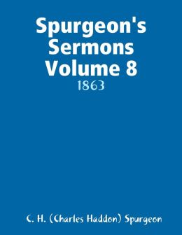 Spurgeon's Sermons Volume 8: 1863