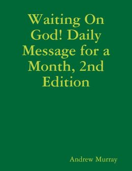 Waiting On God! Daily Message for a Month, 2nd Edition
