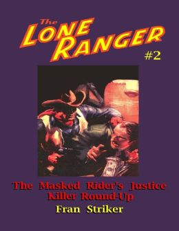 The Lone Ranger #2: The Masked Rider's Justice/Killer Round-Up