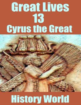 Great Lives 13: Cyrus the Great