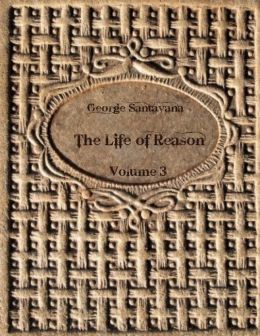 The Life of Reason : Volume 3 (Illustrated)