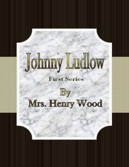 Johnny Ludlow: First Series