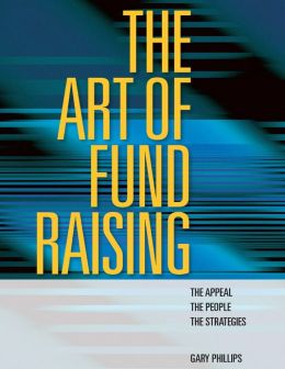 The Art of Fund Raising: The Appeal, the People, the Strategies