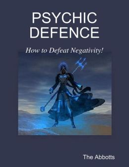 Psychic Defence - How to Defeat Negativity!