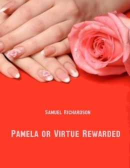 Pamela, or Virtue Rewarded (Illustrated)