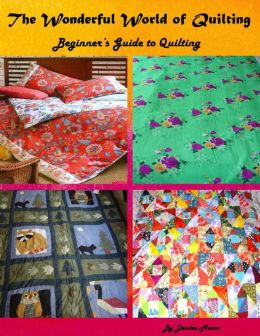 The Wonderful World of Quilting - Beginner's Guide to Quilting