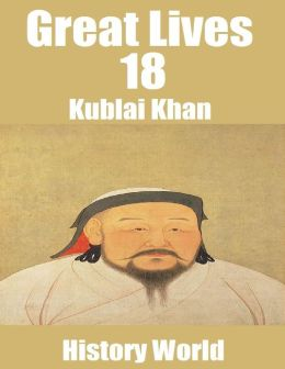 Great Lives 18: Kublai Khan