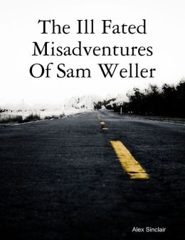The Ill Fated Misadventures of Sam Weller