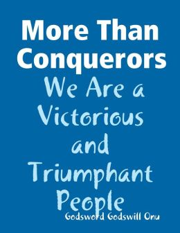 More Than Conquerors: We Are a Victorious and Triumphant People