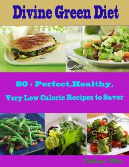 Divine Green Diet : 80 + Perfect, Healthy, Very Low Calorie Recipes to Savor