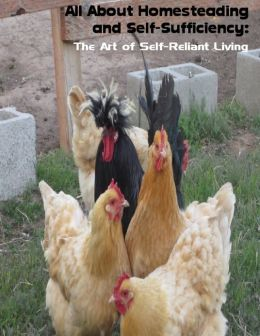 All About Homesteading and Self-Sufficiency: The Art of Self-Reliant Living